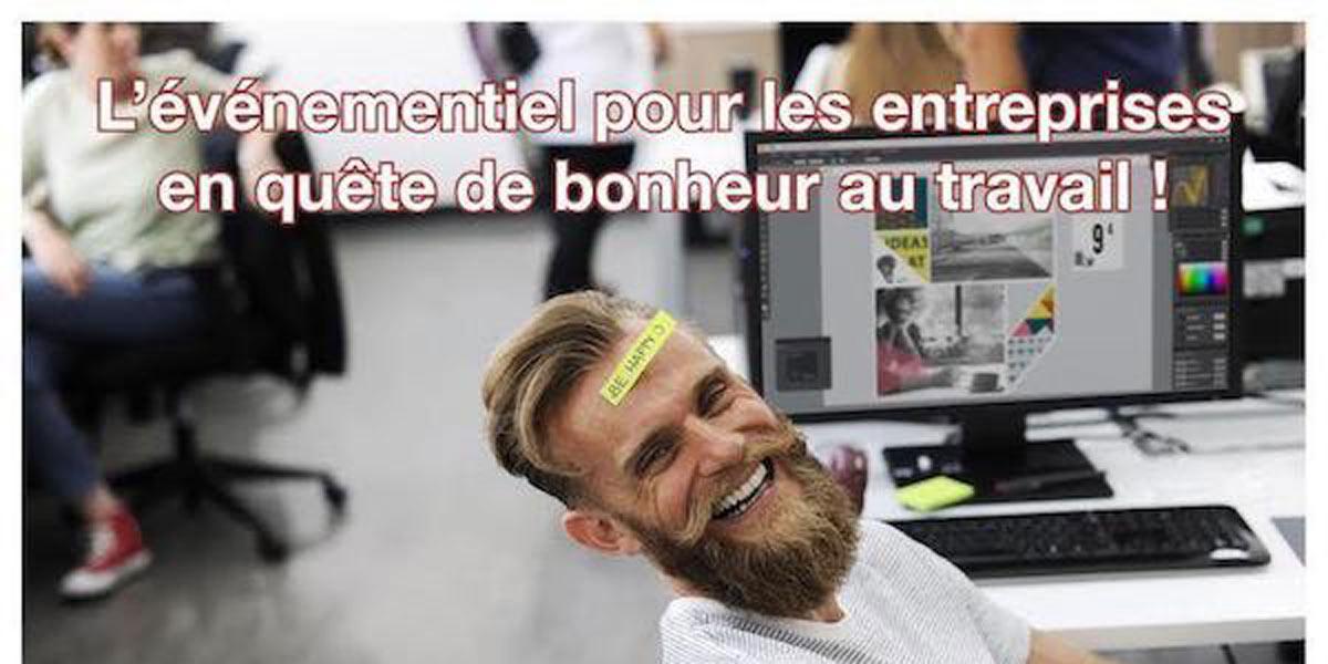 L'événementiel Pour Les Entreprises En Quête De Bonheur Au Travail !